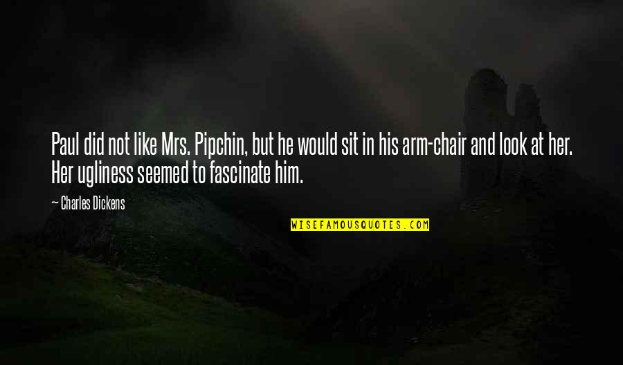 I Hate This Generation Quotes By Charles Dickens: Paul did not like Mrs. Pipchin, but he