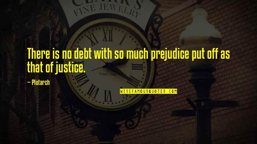 I Hate This Generation Quotes By Plutarch: There is no debt with so much prejudice