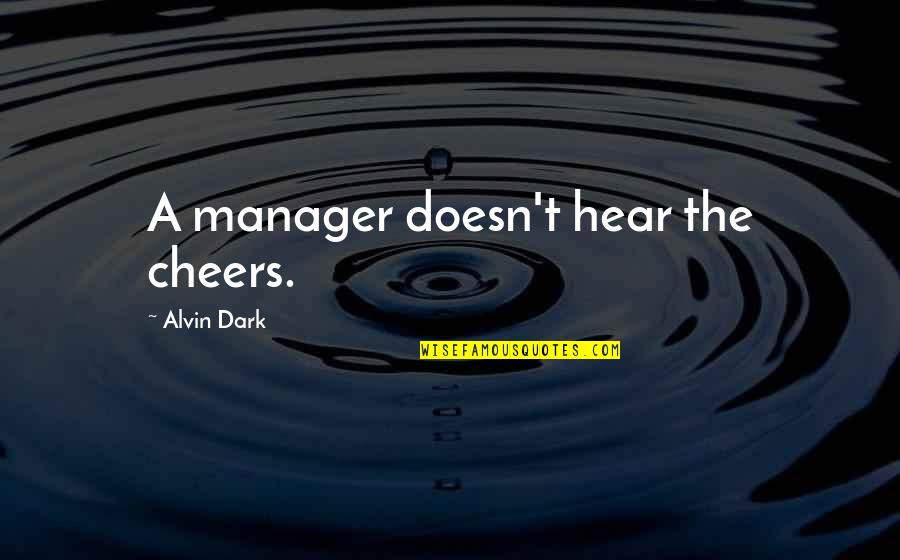 I Hate Walmart Quotes By Alvin Dark: A manager doesn't hear the cheers.