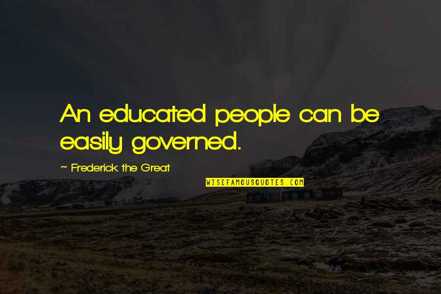 I Hate Walmart Quotes By Frederick The Great: An educated people can be easily governed.