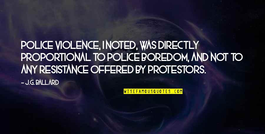 I Hate Walmart Quotes By J.G. Ballard: Police violence, I noted, was directly proportional to