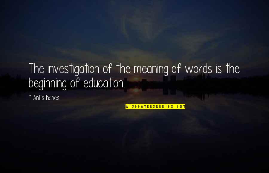 I Hate Weekdays Quotes By Antisthenes: The investigation of the meaning of words is