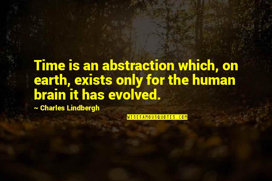 I Hate Weekdays Quotes By Charles Lindbergh: Time is an abstraction which, on earth, exists