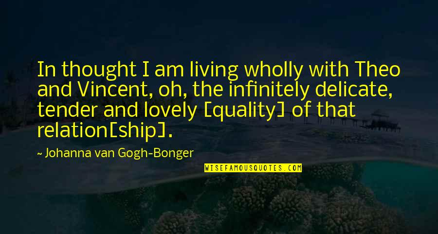 I Hate Weekdays Quotes By Johanna Van Gogh-Bonger: In thought I am living wholly with Theo
