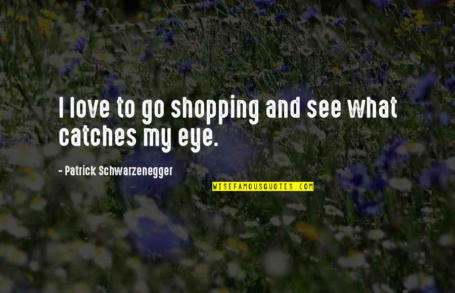 I Hate Weekdays Quotes By Patrick Schwarzenegger: I love to go shopping and see what