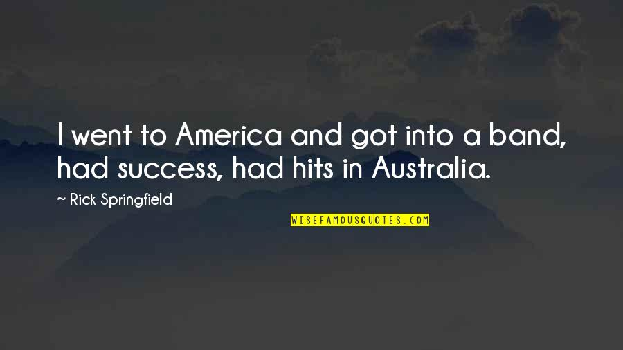 I Hate Weekdays Quotes By Rick Springfield: I went to America and got into a
