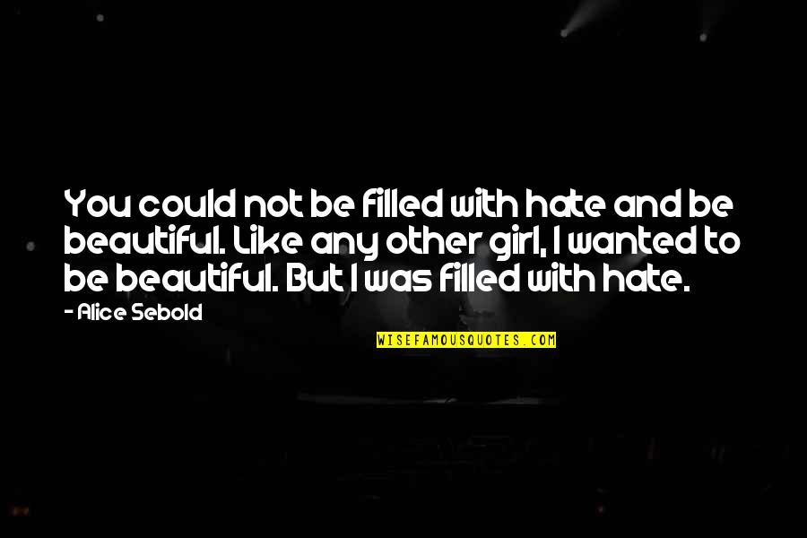 I Hate You Girl Quotes By Alice Sebold: You could not be filled with hate and