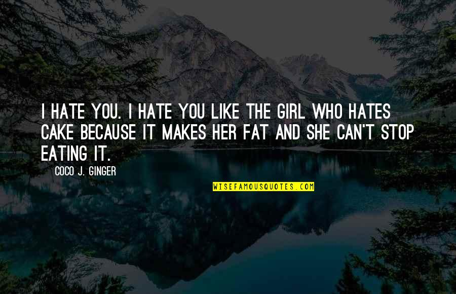 I Hate You Girl Quotes By Coco J. Ginger: I hate you. I hate you like the