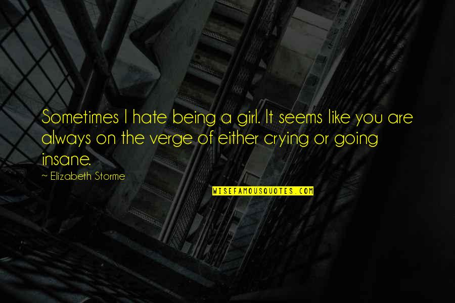 I Hate You Girl Quotes By Elizabeth Storme: Sometimes I hate being a girl. It seems