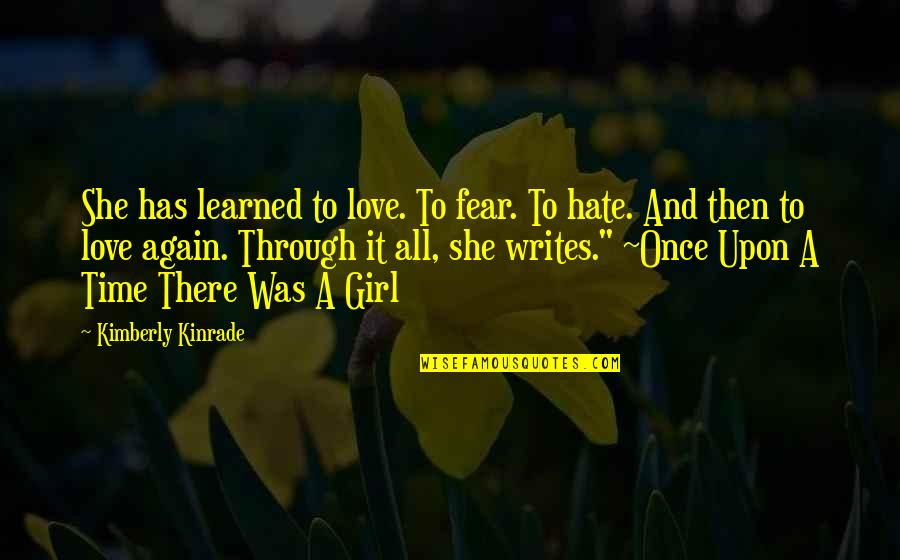 I Hate You Girl Quotes By Kimberly Kinrade: She has learned to love. To fear. To