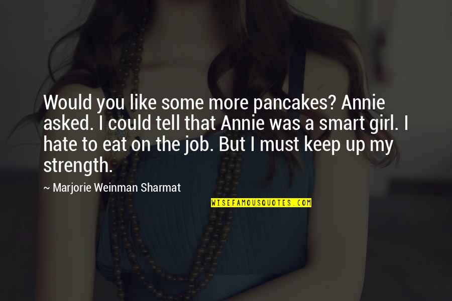 I Hate You Girl Quotes By Marjorie Weinman Sharmat: Would you like some more pancakes? Annie asked.
