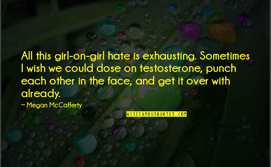 I Hate You Girl Quotes By Megan McCafferty: All this girl-on-girl hate is exhausting. Sometimes I
