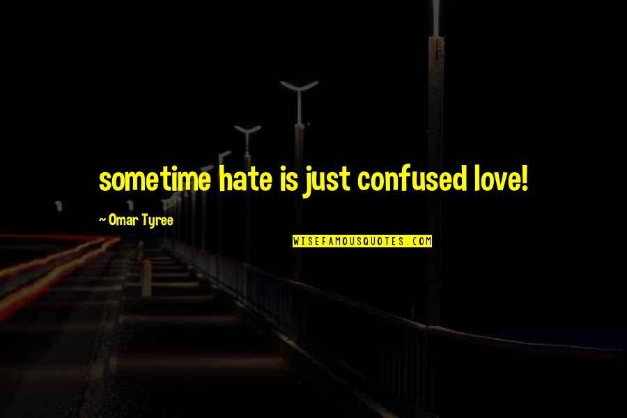 I Hate You Girl Quotes By Omar Tyree: sometime hate is just confused love!