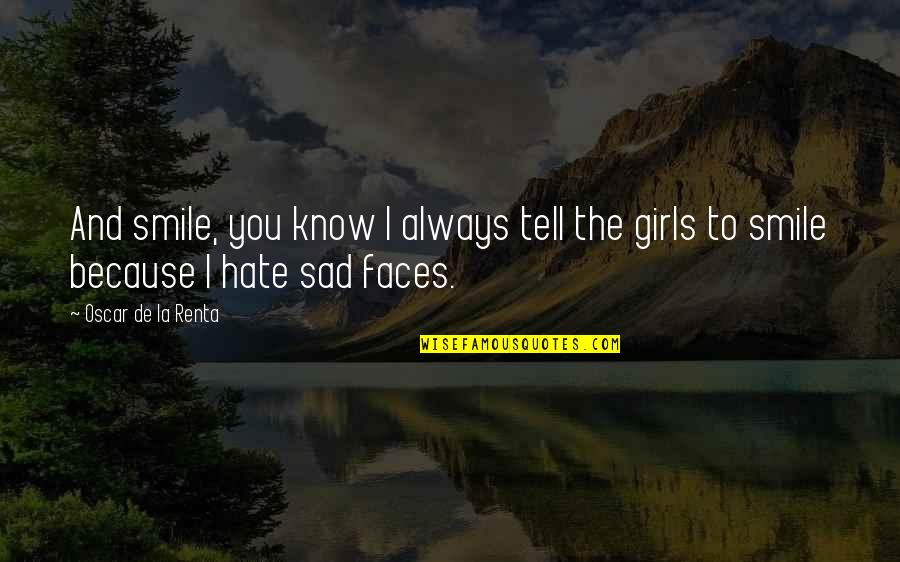 I Hate You Girl Quotes By Oscar De La Renta: And smile, you know I always tell the