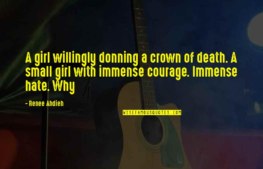 I Hate You Girl Quotes By Renee Ahdieh: A girl willingly donning a crown of death.