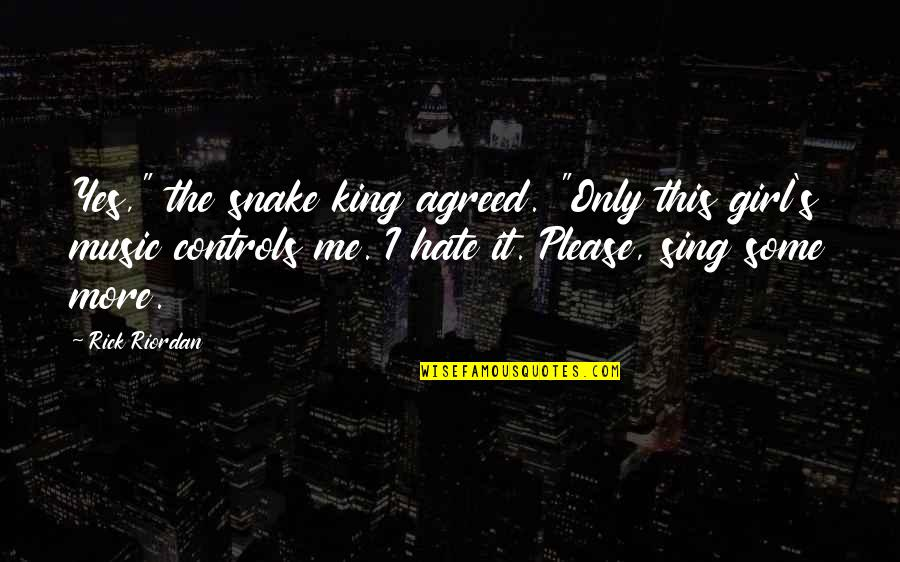 "I Hate You Girl Quotes By Rick Riordan: Yes,"" the snake king agreed. ""Only this girl's"