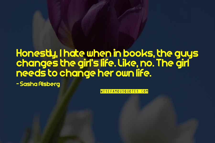 I Hate You Girl Quotes By Sasha Alsberg: Honestly, I hate when in books, the guys
