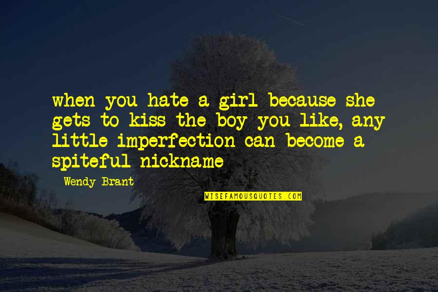 I Hate You Girl Quotes By Wendy Brant: when you hate a girl because she gets