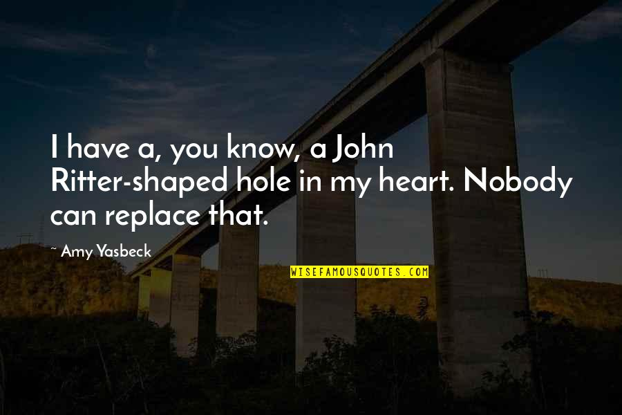 I Have A Hole In My Heart Quotes By Amy Yasbeck: I have a, you know, a John Ritter-shaped