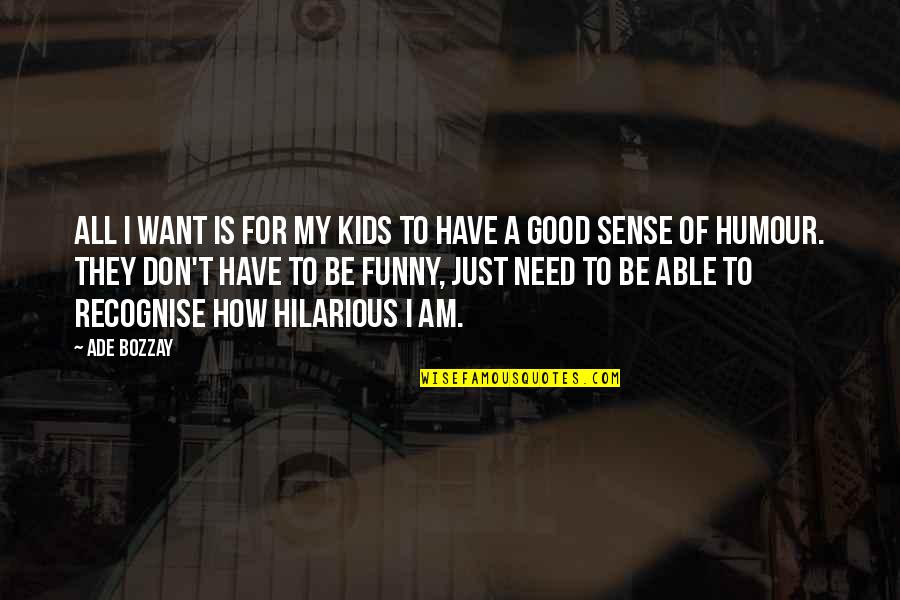 I Have All I Need Quotes By Ade Bozzay: All I want is for my kids to