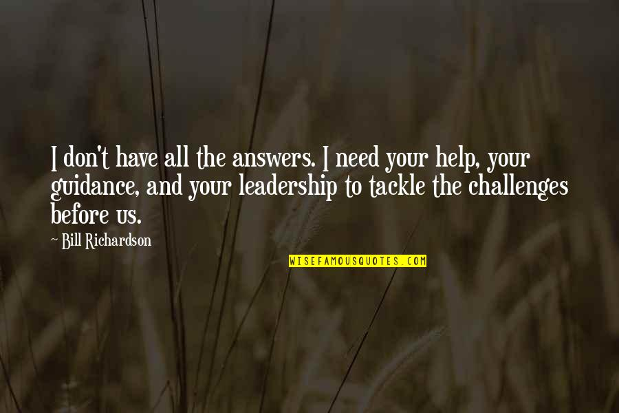 I Have All I Need Quotes By Bill Richardson: I don't have all the answers. I need