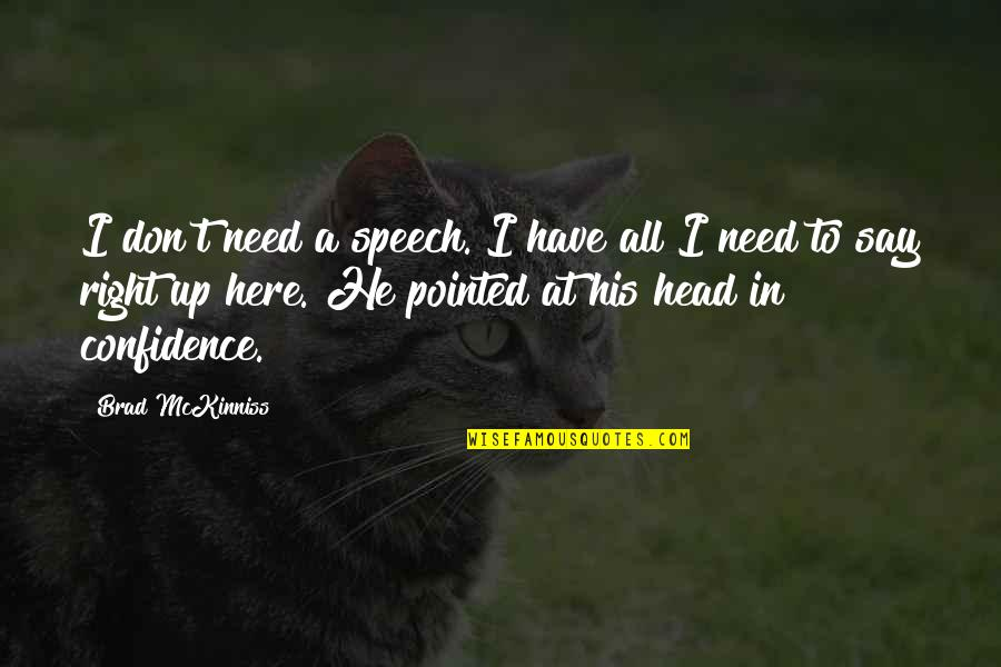 I Have All I Need Quotes By Brad McKinniss: I don't need a speech. I have all