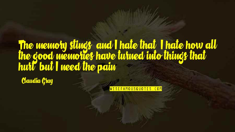 I Have All I Need Quotes By Claudia Gray: The memory stings and I hate that, I
