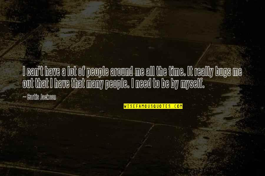 I Have All I Need Quotes By Curtis Jackson: I can't have a lot of people around