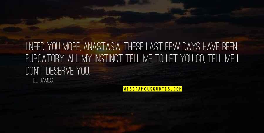 I Have All I Need Quotes By E.L. James: I need you more, Anastasia. These last few