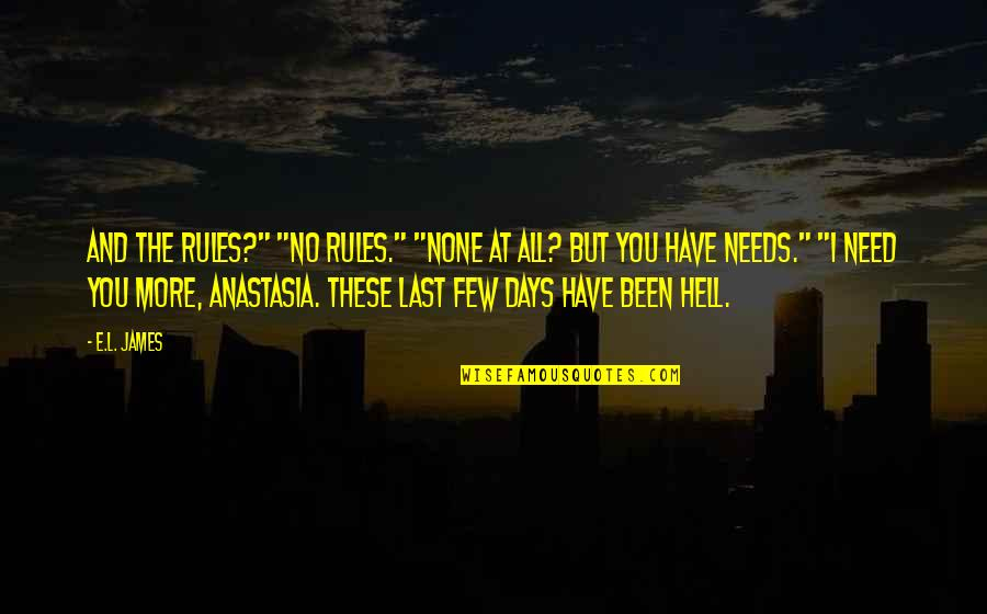 """I Have All I Need Quotes By E.L. James: And the rules?"""" """"No rules."""" """"None at all?"""