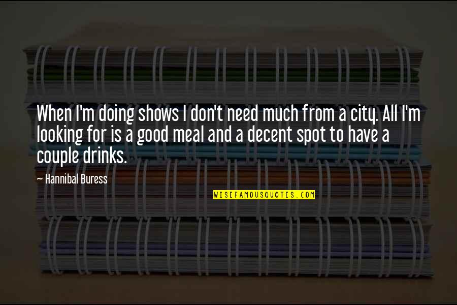 I Have All I Need Quotes By Hannibal Buress: When I'm doing shows I don't need much
