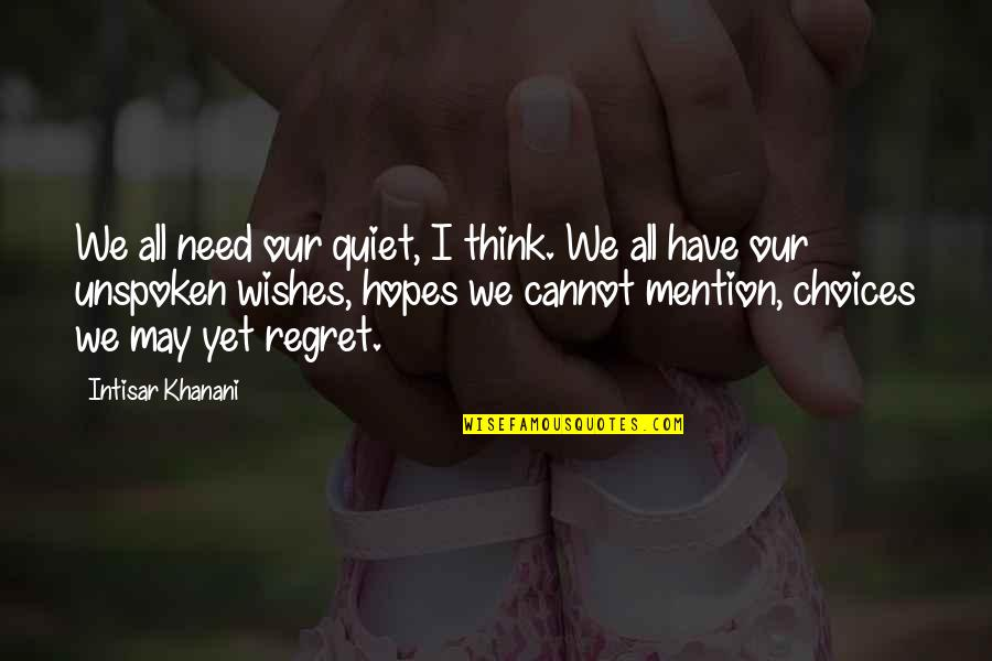 I Have All I Need Quotes By Intisar Khanani: We all need our quiet, I think. We