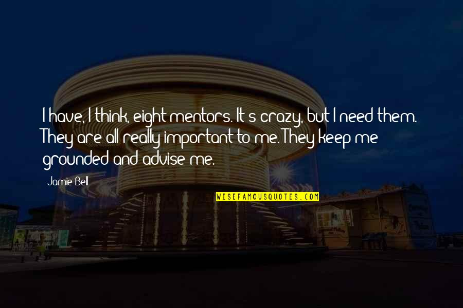 I Have All I Need Quotes By Jamie Bell: I have, I think, eight mentors. It's crazy,