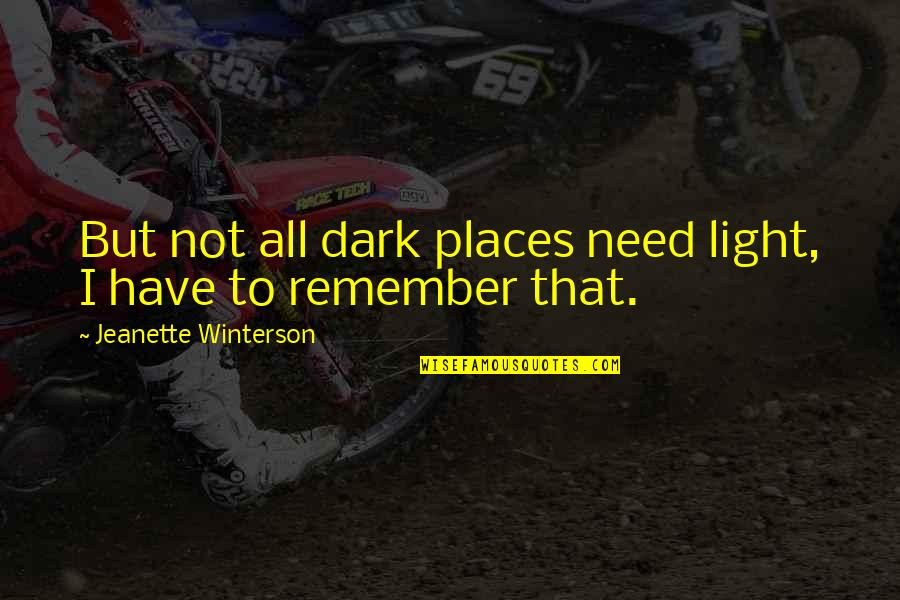 I Have All I Need Quotes By Jeanette Winterson: But not all dark places need light, I