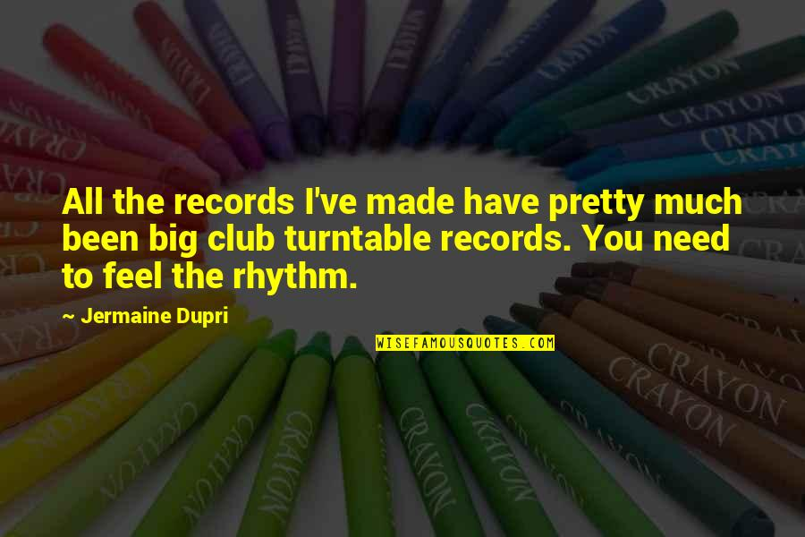 I Have All I Need Quotes By Jermaine Dupri: All the records I've made have pretty much