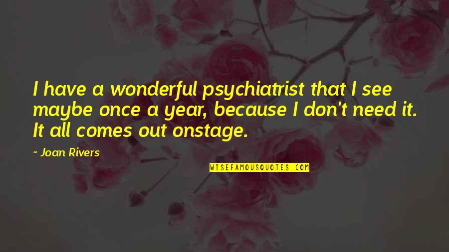 I Have All I Need Quotes By Joan Rivers: I have a wonderful psychiatrist that I see