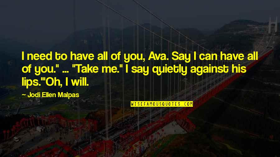I Have All I Need Quotes By Jodi Ellen Malpas: I need to have all of you, Ava.