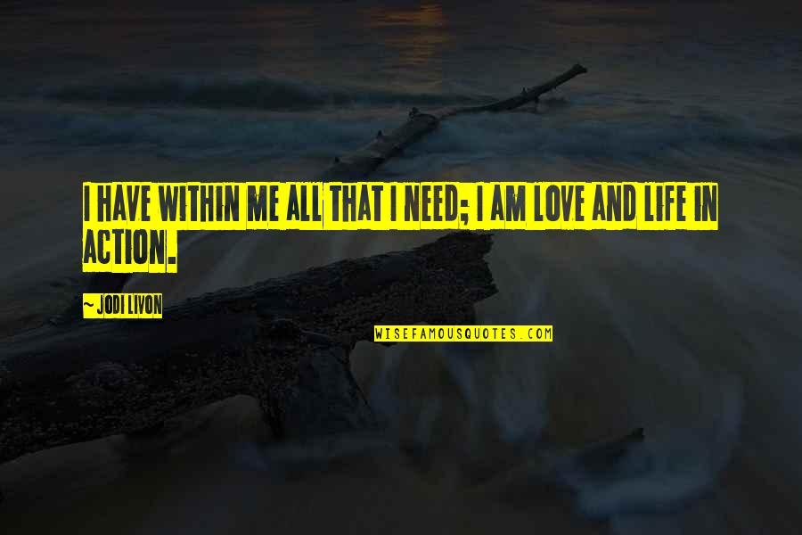 I Have All I Need Quotes By Jodi Livon: I have within me all that I need;