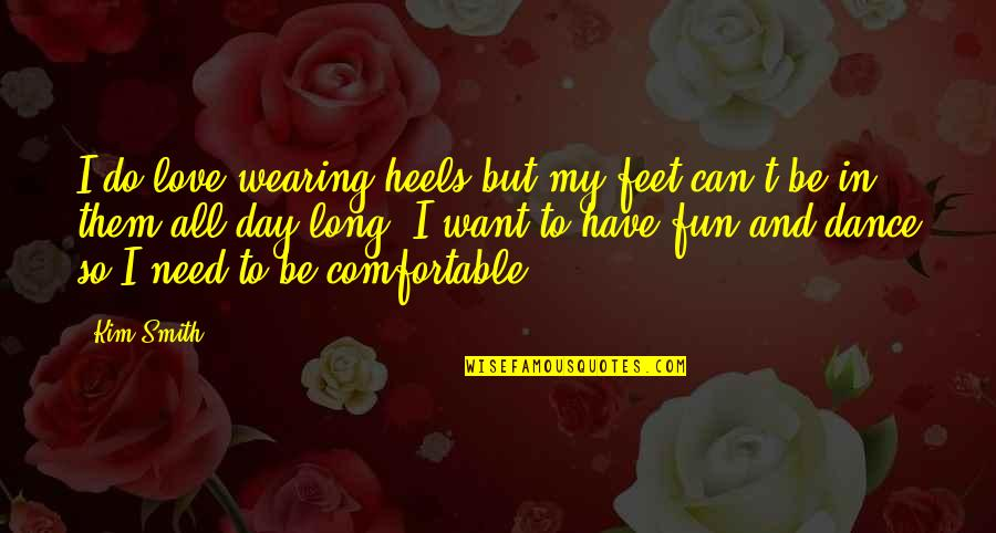 I Have All I Need Quotes By Kim Smith: I do love wearing heels but my feet