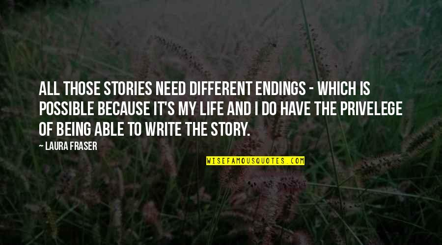 I Have All I Need Quotes By Laura Fraser: All those stories need different endings - which