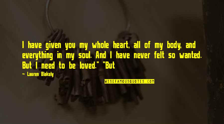 I Have All I Need Quotes By Lauren Blakely: I have given you my whole heart, all