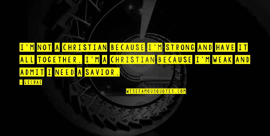 I Have All I Need Quotes By LeCrae: I'm not a Christian because I'm strong and