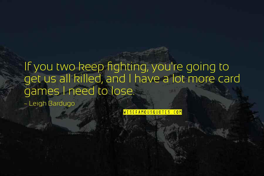 I Have All I Need Quotes By Leigh Bardugo: If you two keep fighting, you're going to
