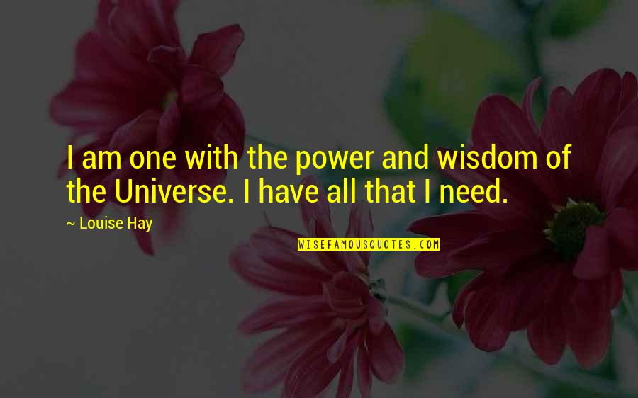I Have All I Need Quotes By Louise Hay: I am one with the power and wisdom