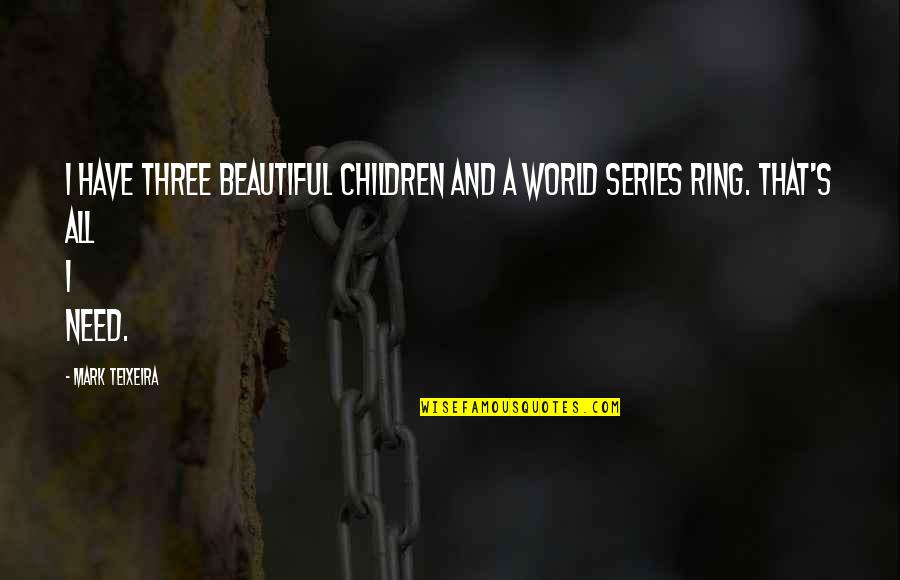 I Have All I Need Quotes By Mark Teixeira: I have three beautiful children and a World