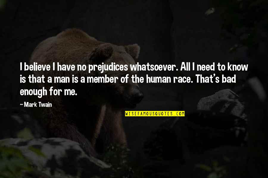 I Have All I Need Quotes By Mark Twain: I believe I have no prejudices whatsoever. All
