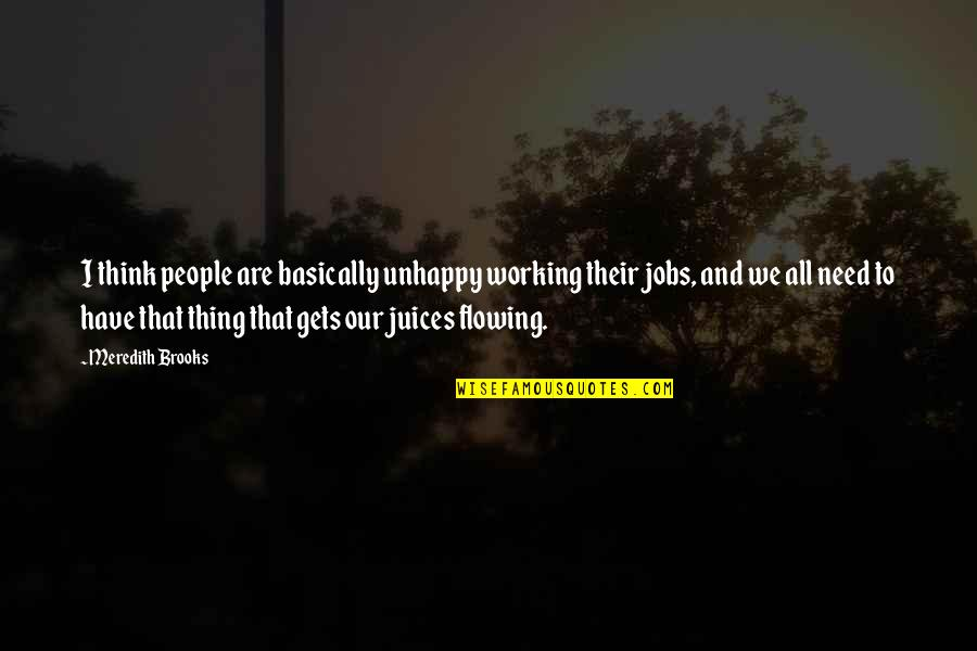 I Have All I Need Quotes By Meredith Brooks: I think people are basically unhappy working their