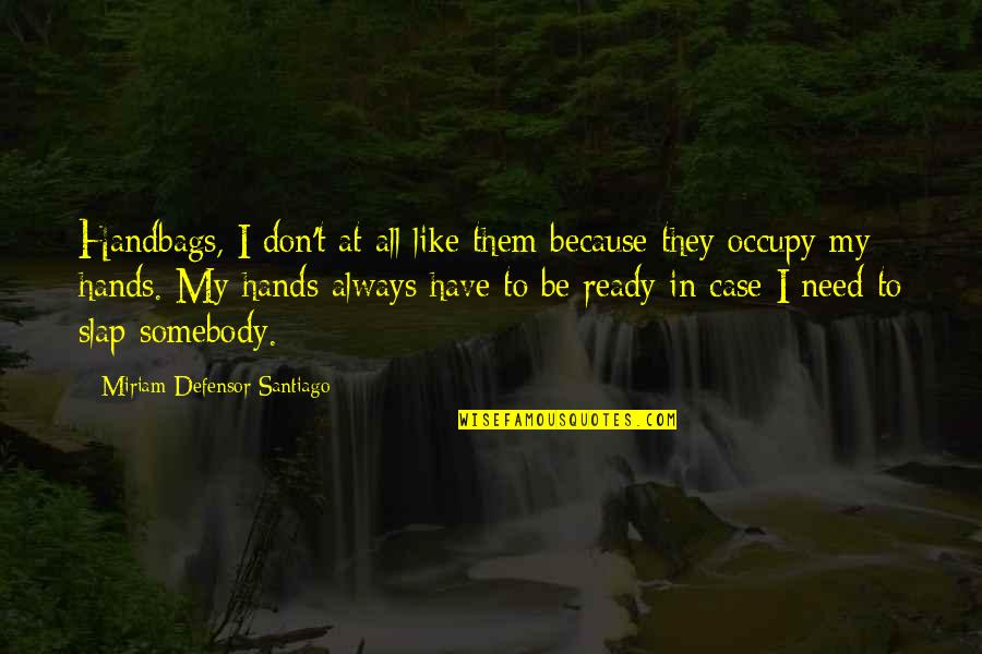 I Have All I Need Quotes By Miriam Defensor Santiago: Handbags, I don't at all like them because