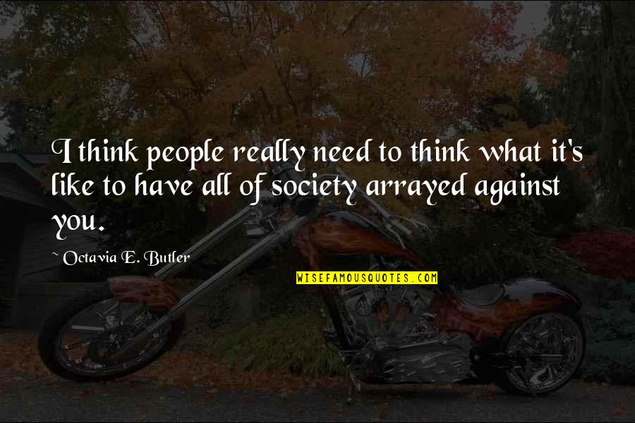 I Have All I Need Quotes By Octavia E. Butler: I think people really need to think what