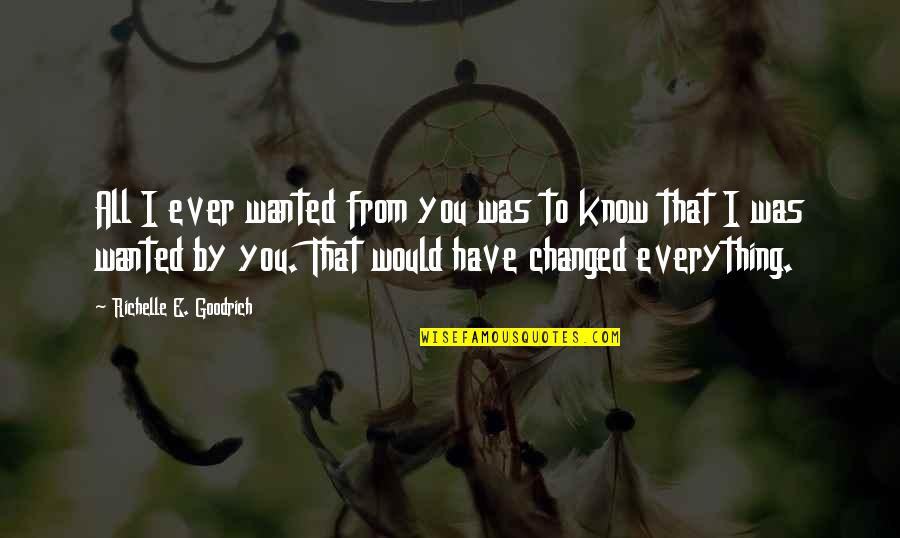 I Have All I Need Quotes By Richelle E. Goodrich: All I ever wanted from you was to